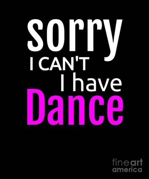 Spoken For Digital Art - Sorry I Cant I Have Dance Ballet Dance Dancer by Henry B