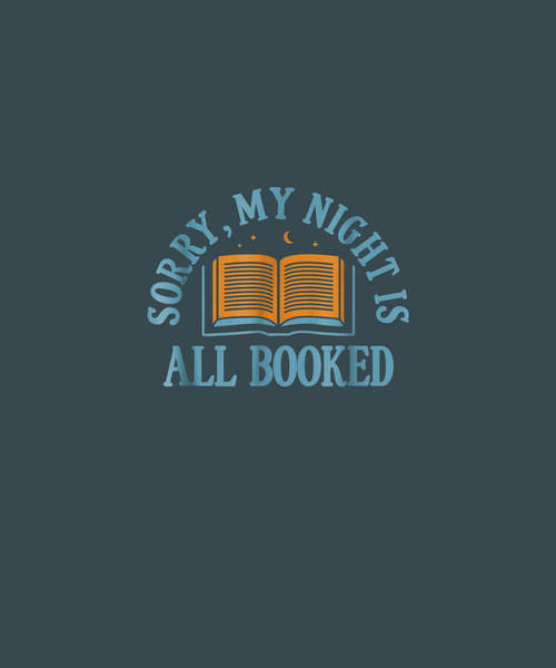 Wall Art - Digital Art - Sorry My Night Is All Booked Shirt - Funny Literary T Shirt by Unique Tees