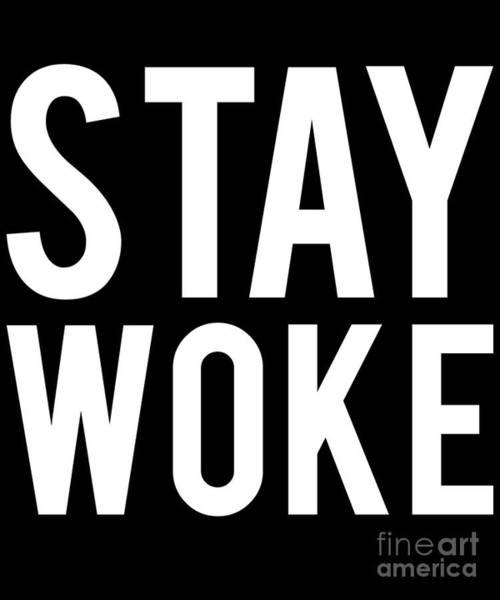 Wake Digital Art - Stay Woke Antitrump by Flippin Sweet Gear