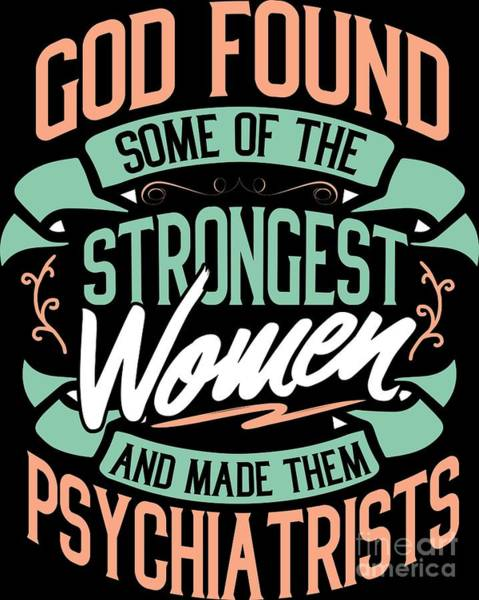 Psychiatrist Digital Art - Strong Woman Psychiatrists Profession Gift  by Haselshirt