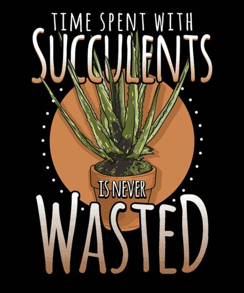 Organic Gardening Drawing - Succulent Cactus Lover Cacti Time With Succulents Never Wasted by Kanig Designs