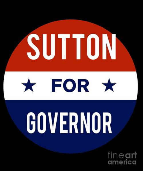 Governor Digital Art - Sutton For Governor 2018 by Flippin Sweet Gear
