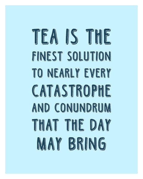 Finest Wall Art - Mixed Media - Tea Is The Finest Solution Poster - Tea Quotes - Tea Poster - Cafe Decor - Blue - Tea Lover Quotes by Studio Grafiikka