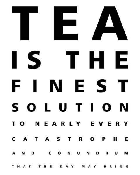 Wall Art - Mixed Media - Tea Is The Finest Solution Poster - Tea Quotes - Typography - Cafe Decor - Eye Chart - Black, White by Studio Grafiikka