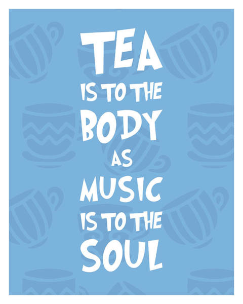 Wall Art - Photograph - Tea Is To The Body As Music Is To The Soul - Tea Quote Poster - Tea Lover - Blue - Cafe Decor by Studio Grafiikka
