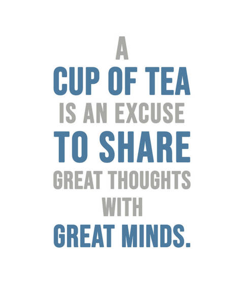 Wall Art - Mixed Media - Tea Quotes - A Cup Of Tea - Tea Poster - Tea And Coffee Quotes - Cafe Poster - Quote Poster by Studio Grafiikka