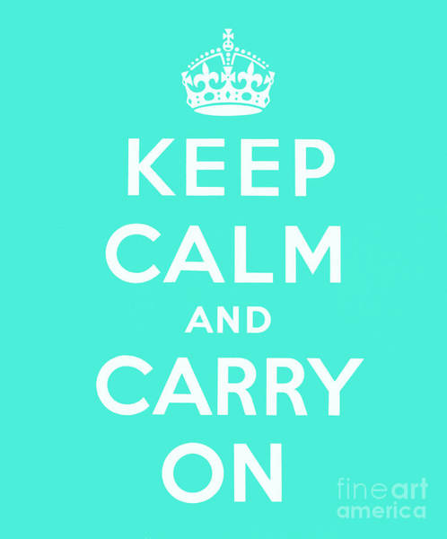 Wall Art - Digital Art - Teal Keep Calm And Carry On by English School