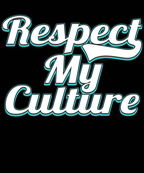 Admiration Mixed Media - Tell The World What You What And What Is Right With This Awesome Respect My Culture Tee Deisgn by Roland Andres