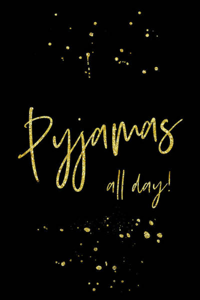 Wall Art - Digital Art - Text Art Gold Pyjamas All Day by Melanie Viola