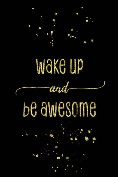Wall Art - Digital Art - Text Art Gold Wake Up And Be Awesome by Melanie Viola