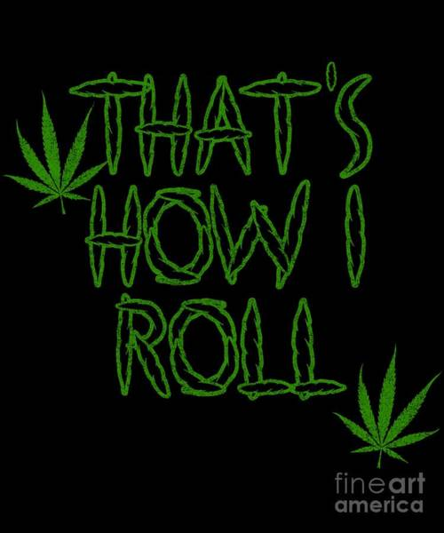 Digital Art - Thats How I Roll Weed by Flippin Sweet Gear