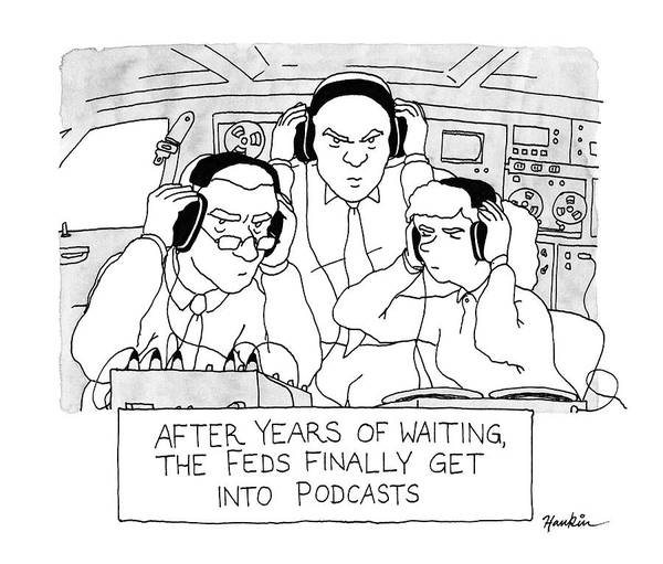 Drawing - The Feds Get Into Podcasts by Charlie Hankin