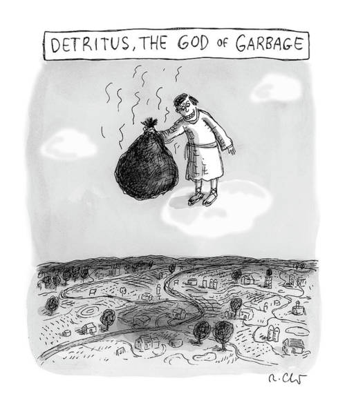 Trash Drawing - The God Of Garbage by Roz Chast