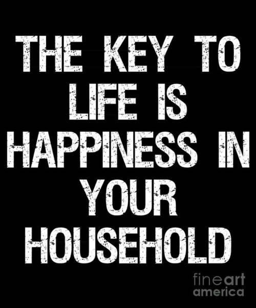 The Key To Life Is Happiness In Your Household Art Print