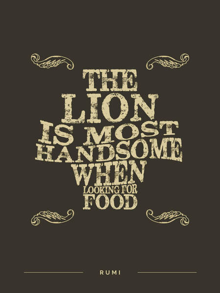 Rumi Wall Art - Mixed Media - The Lion Is Most Handsome When Looking For Food 02 - Rumi Quotes - Rumi Poster - Typography by Studio Grafiikka
