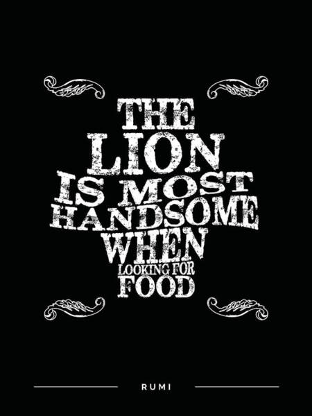 Rumi Wall Art - Mixed Media - The Lion Is Most Handsome When Looking For Food - Rumi Quotes - Rumi Poster - Typography by Studio Grafiikka
