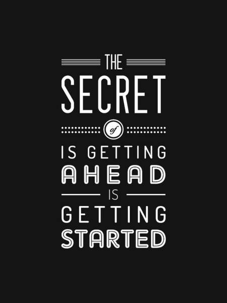 Wall Art - Mixed Media - The Secret Of Getting Ahead Is Getting Started - Motivational Quote - Typography Print - Quote Print by Studio Grafiikka
