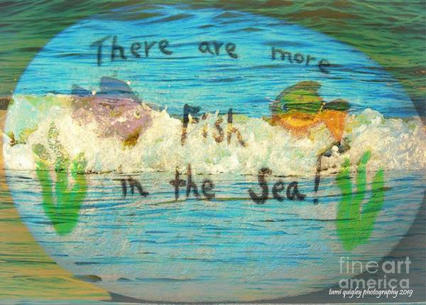 Photograph - There Are More Fish In The Sea by Tami Quigley