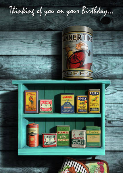 Wall Art - Digital Art - Thinking Of You On Your Birthday Greeting Card -vintage Spice Rack And Spice Tins Cans Still Life #1 by Walt Curlee