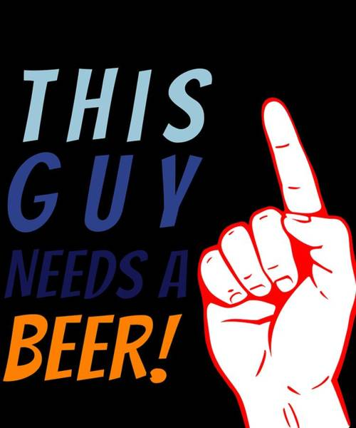 Beer Can Digital Art - This Guy Needs A Beer Quote Beer Hops And Beer Can Googles by Mr Eros