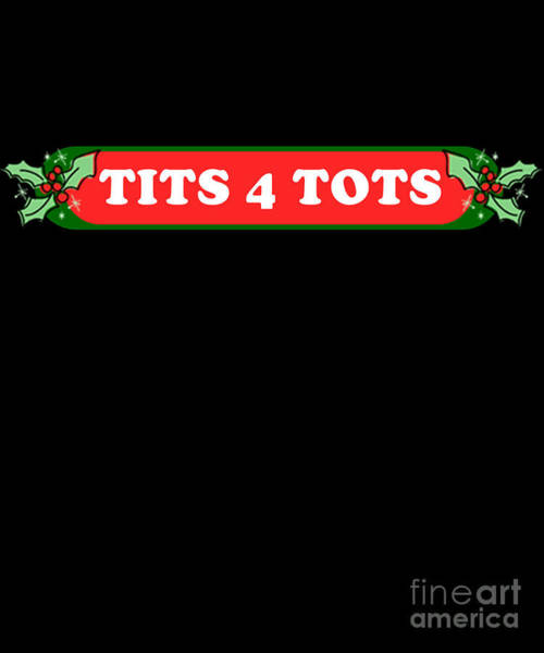 Digital Art - Tits For Tots Funny Christmas by Flippin Sweet Gear