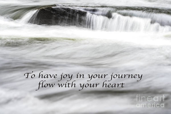 Photograph - To Have Joy In Your Journey Flow With Your Heart by James Hennis