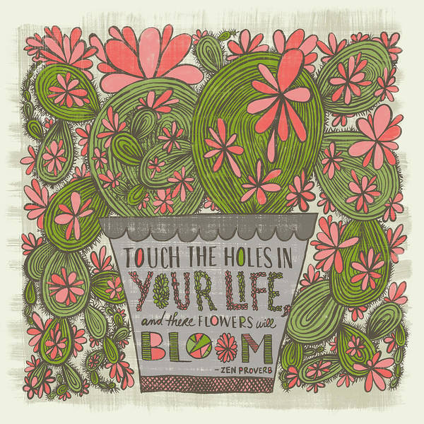 Touch The Holes In Your Life And The Flowers Will Bloom Zen Proverb Art Print