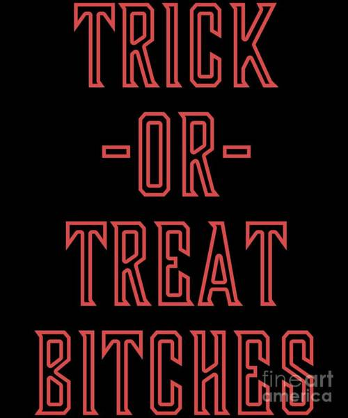 Sarcastic Wall Art - Digital Art - Trick Or Treat Bitches T Shirt by Flippin Sweet Gear
