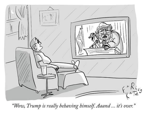 Drawing -  Trump Is Really Behaving Himself by Farley Katz