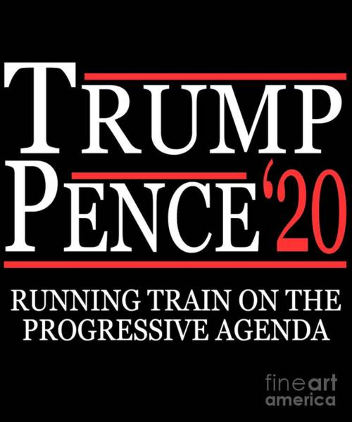 Digital Art - Trump Pence 2020 Running Train On The Progressive Agenda by Flippin Sweet Gear
