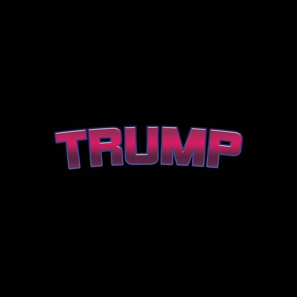 Trump Digital Art - Trump #trump by TintoDesigns