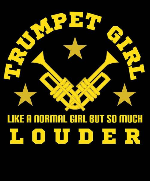 Trumpet Girl Like Normal Girl But Louder Louder Tee Design For Both Trumpets And Girl Lovers  Art Print