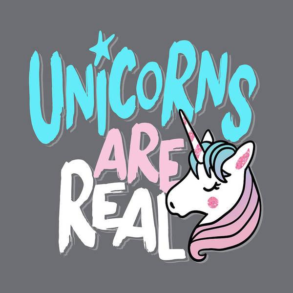 Drawing - Unicorns Are Real - Baby Room Nursery Art Poster Print by Dadada Shop