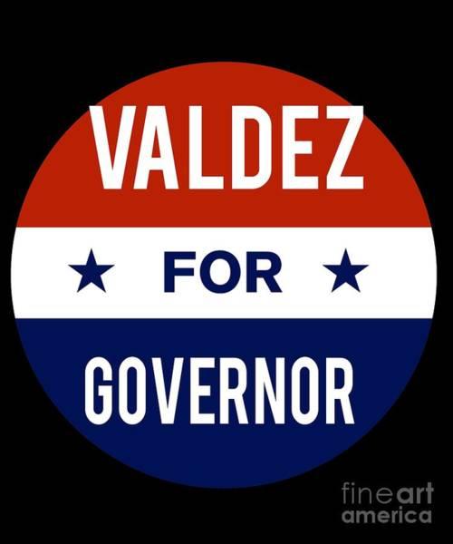 Digital Art - Valdez For Governor 2018 by Flippin Sweet Gear