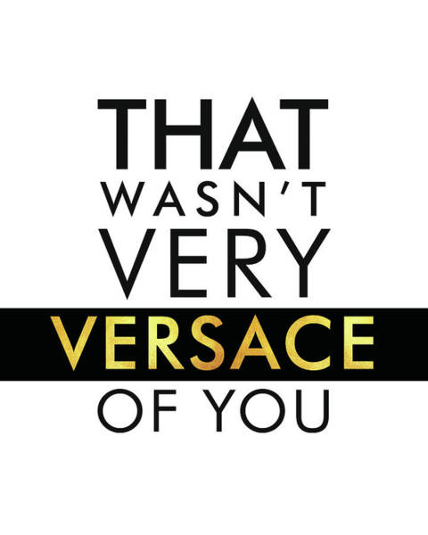 Versace Wall Art - Mixed Media - Versace - Typography Poster - Fashion And Lifestyle - Minimal Wall Decor - Black And White - Gold by Studio Grafiikka