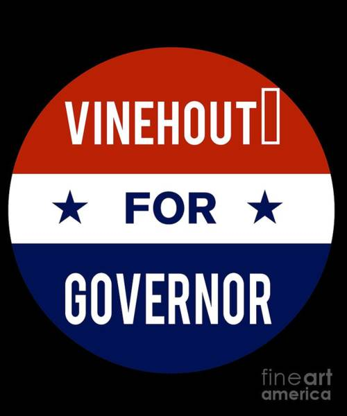 Governor Digital Art - Vinehout For Governor 2018 by Flippin Sweet Gear