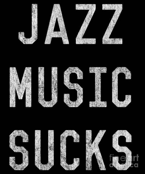 Cool Jazz Digital Art - Vintage Jazz Music Sucks by Flippin Sweet Gear