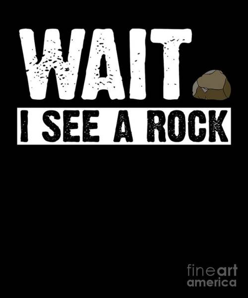 4d08a24b4 Drawing - Wait I See A Rock Tshirt Humor Gift Tee by Noirty Designs