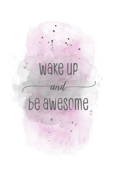 Wall Art - Digital Art - Wake Up And Be Awesome - Watercolor Pink by Melanie Viola