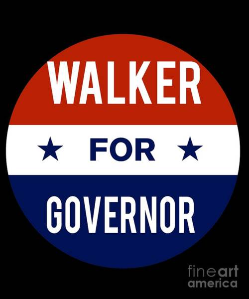Governor Digital Art - Walker For Governor 2018 by Flippin Sweet Gear