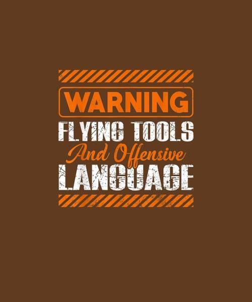 Wall Art - Digital Art - Warning Flying Tools And Offensive Language Tshirt Funny by Unique Tees