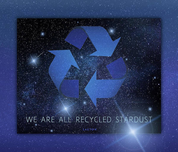 Digital Art - We Are All Recycled Stardust by Richard Laeton
