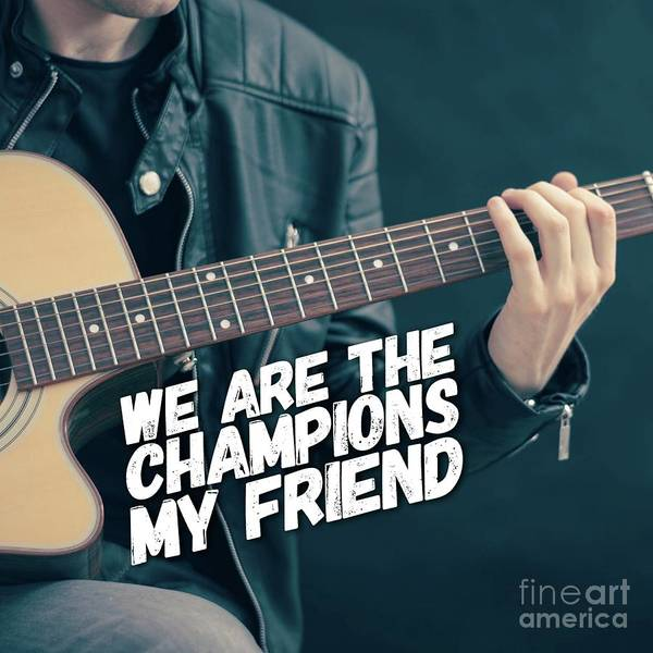 Wall Art - Digital Art - We Are The Champions My Friend by Esoterica Art Agency