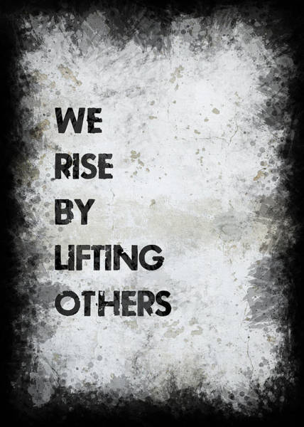 Wall Art - Photograph - We Rise By Lifting Others by Ricky Barnard