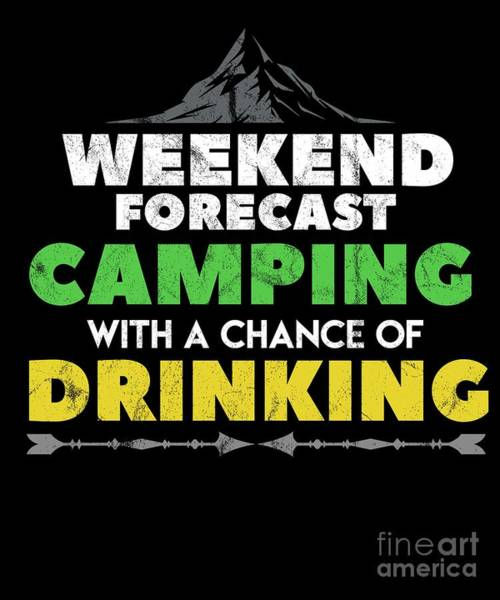 Mountaineer Digital Art - Weekend Forecast Camping Drinking Campers Travel Traveling Nature Gift by Thomas Larch