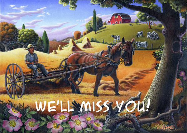 Wall Art - Painting - We'll Miss You Greeting Card - Farmer Raking Hay With Hay Raker Farm Landscape by Walt Curlee