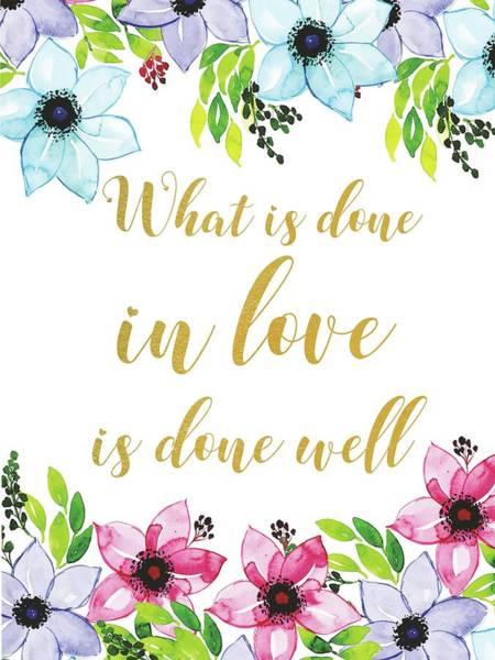 What Is Life Digital Art - What Is Done In Love Is Done Well by Magdalena Walulik