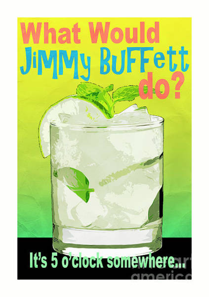 Wall Art - Digital Art - What Would Jimmy Buffett Do White Background by Edward Fielding