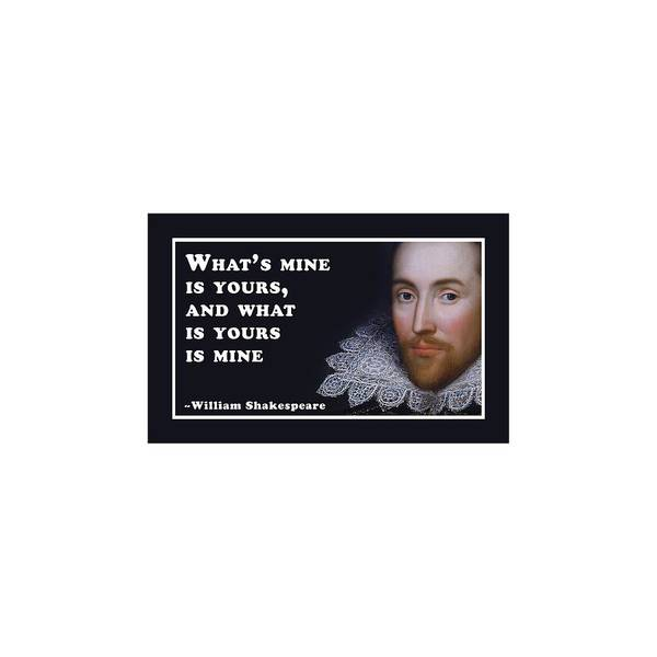 Designs Digital Art - What's Mine Is Yours, And What Is Yours Is Mine #shakespeare #shakespearequote by Tinto Designs