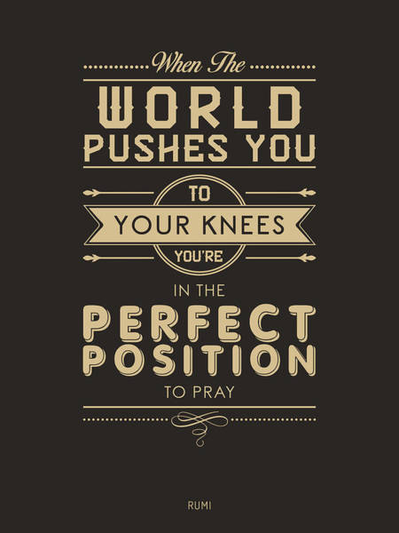 Rumi Wall Art - Mixed Media - When The World Pushes You To Your Knees, You're In The Perfect Position To Pray 2- Rumi Quote Prints by Studio Grafiikka